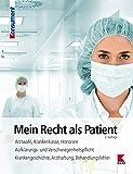Mein Recht als Patient: Arztwahl, Krankenkasse, Honorare. Aufklärungs- und...