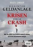 Die richtige Geldanlage in Krisen und im Crash: Wie Sie 5000 € bis 50 000 € sicher in...