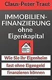 Immobilienfinanzierung ohne Eigenkapital: Wie Sie Ihr Eigenheim fast ohne Eigengeld...