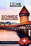 Schweiz Reiseführer I love Switzerland: Schweiz Reiseführer Bahn, Reiseführer Schweiz,...