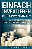 Einfach investieren mit Indexfonds und ETFs: Erfolgreicher Vermögensaufbau und private...