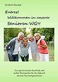 Entrez! Willkommen in unserer Senioren WG!: Ein optimistischer Ausblick und echter...